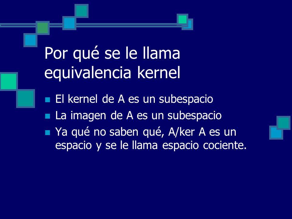 Por qué se le llama equivalencia kernel