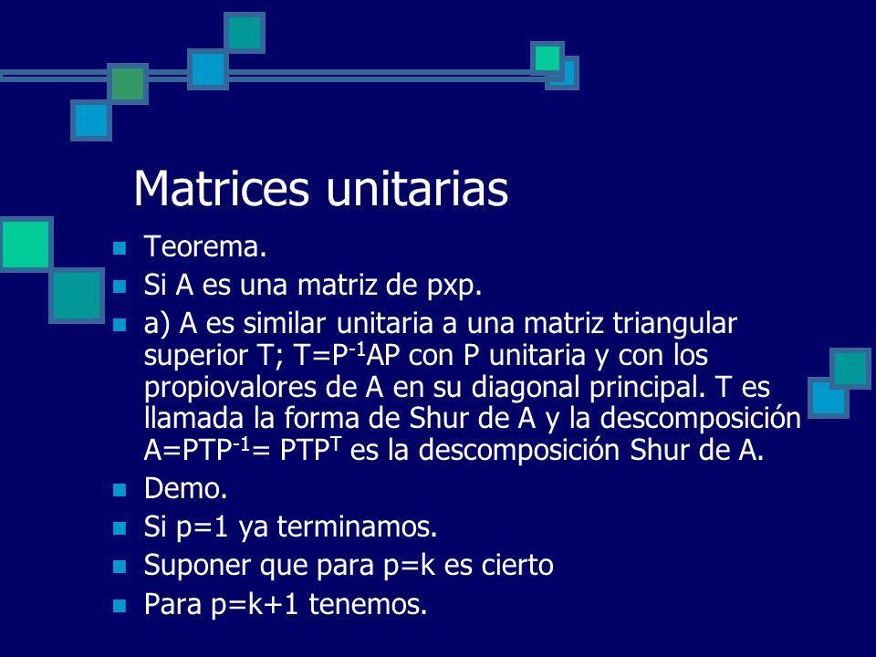 Matrices unitarias Teorema. Si A es una matriz de pxp.