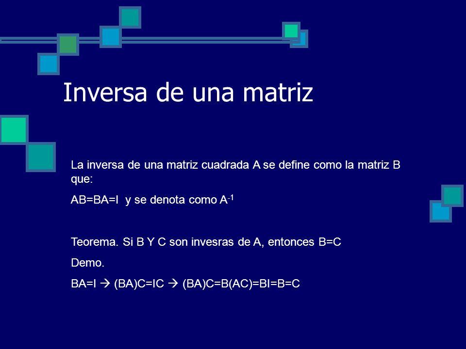Inversa de una matriz La inversa de una matriz cuadrada A se define como la matriz B que: AB=BA=I y se denota como A-1.