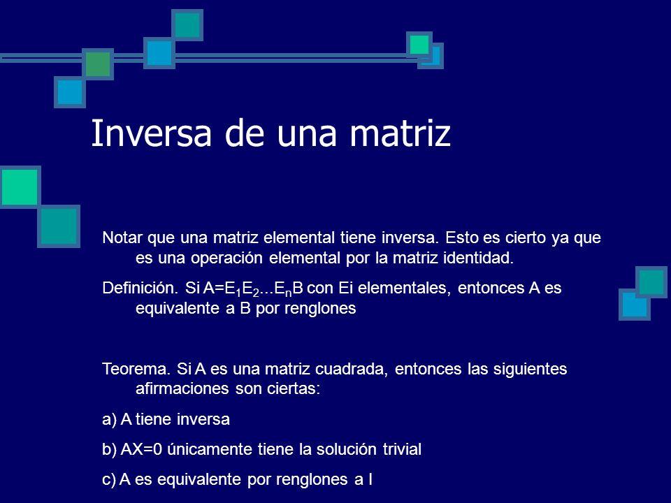 Inversa de una matriz Notar que una matriz elemental tiene inversa. Esto es cierto ya que es una operación elemental por la matriz identidad.