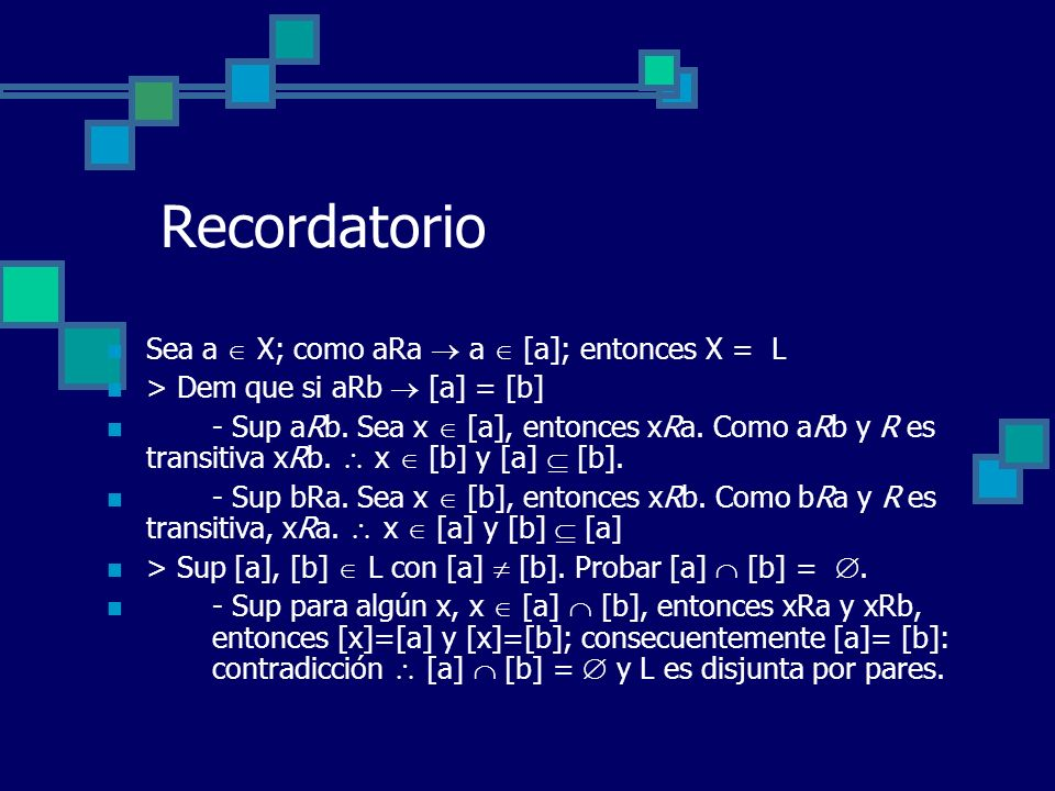 Recordatorio Sea a  X; como aRa  a  [a]; entonces X = L