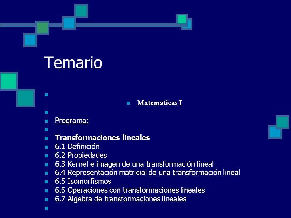 Temario Matemáticas I Programa: Transformaciones lineales