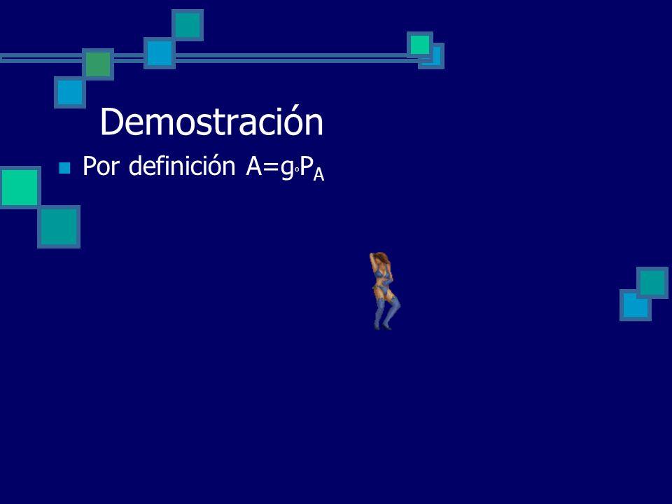 Demostración Por definición A=goPA