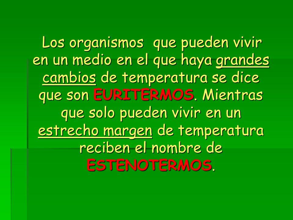 Los organismos que pueden vivir en un medio en el que haya grandes cambios de temperatura se dice que son EURITERMOS.