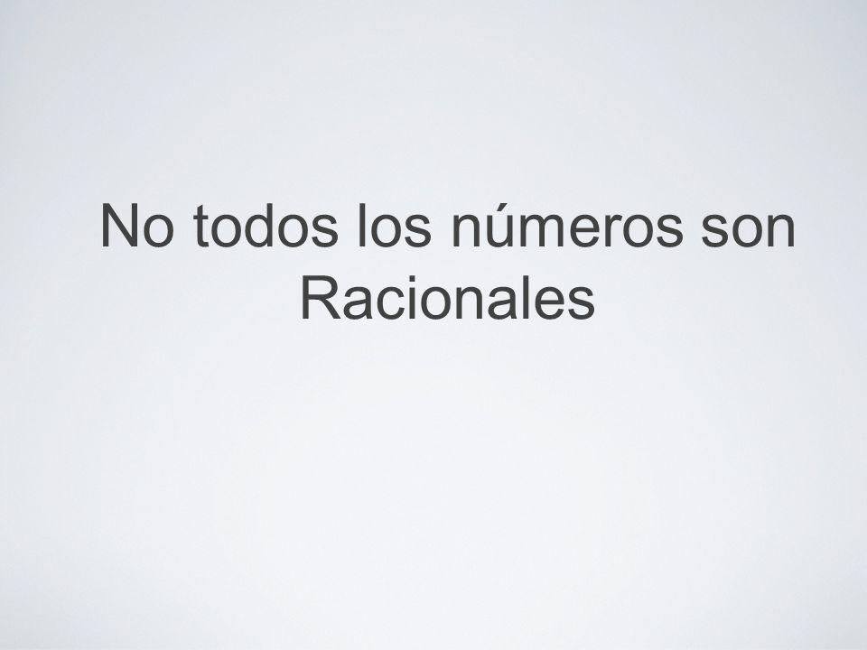 No todos los números son Racionales