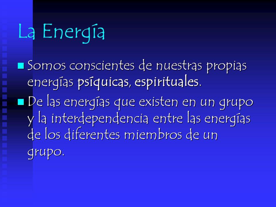 La Energía Somos conscientes de nuestras propias energías psíquicas, espirituales.