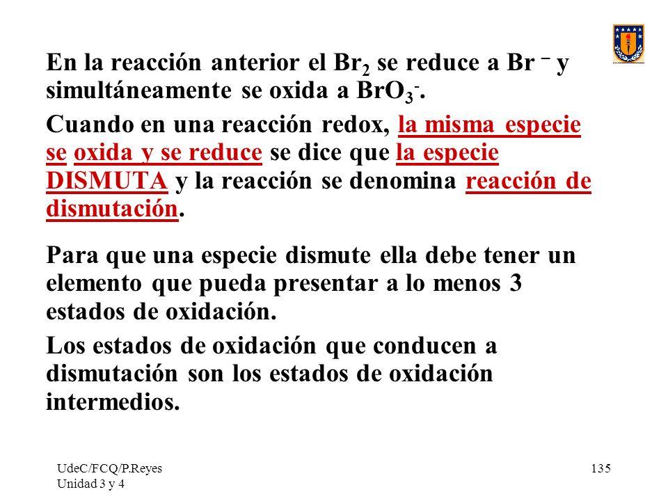 En la reacción anterior el Br2 se reduce a Br – y simultáneamente se oxida a BrO3-.