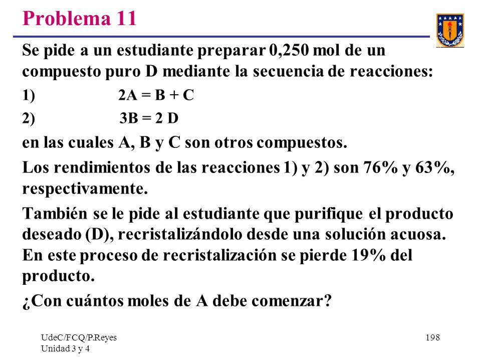 Problema 11Se pide a un estudiante preparar 0,250 mol de un compuesto puro D mediante la secuencia de reacciones: