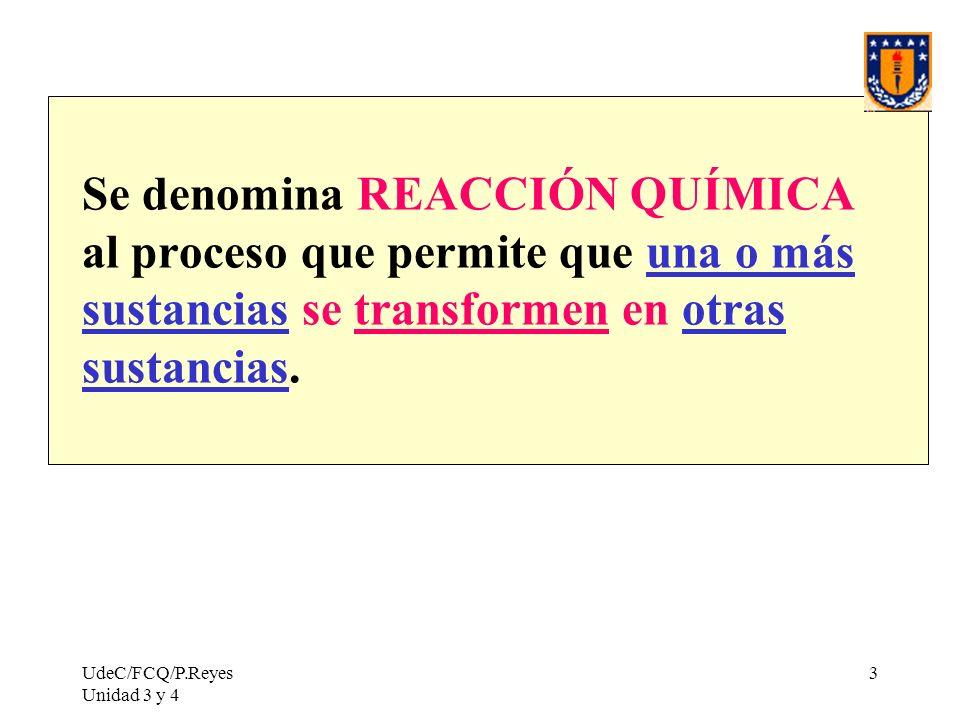Se denomina REACCIÓN QUÍMICA al proceso que permite que una o más sustancias se transformen en otras sustancias.