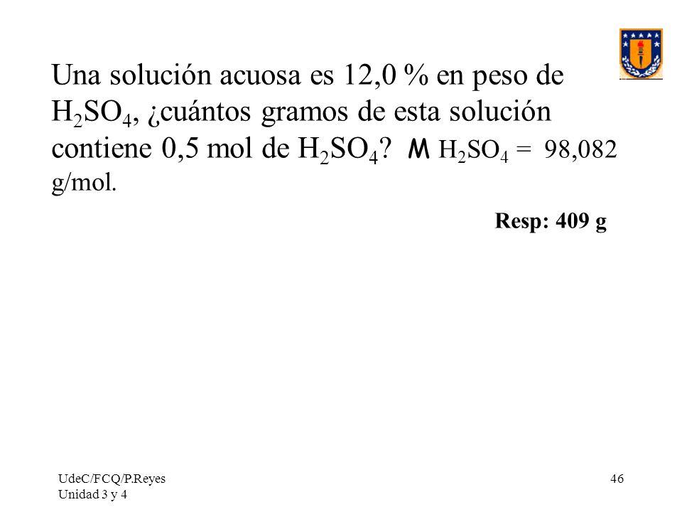 Una solución acuosa es 12,0 % en peso de H2SO4, ¿cuántos gramos de esta solución contiene 0,5 mol de H2SO4 M H2SO4 = 98,082 g/mol.