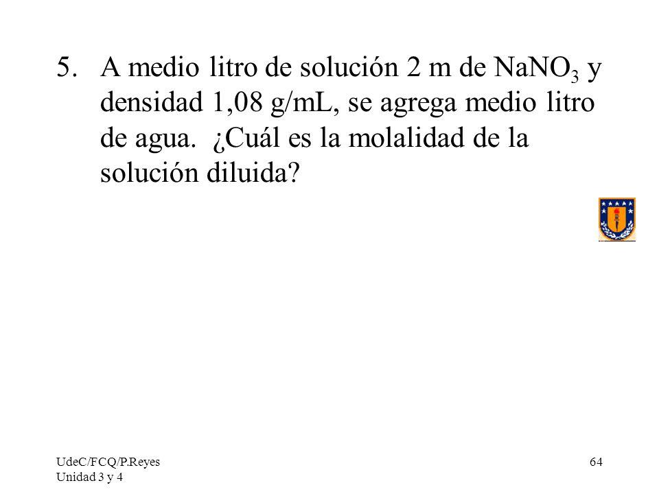 A medio litro de solución 2 m de NaNO3 y densidad 1,08 g/mL, se agrega medio litro de agua. ¿Cuál es la molalidad de la solución diluida