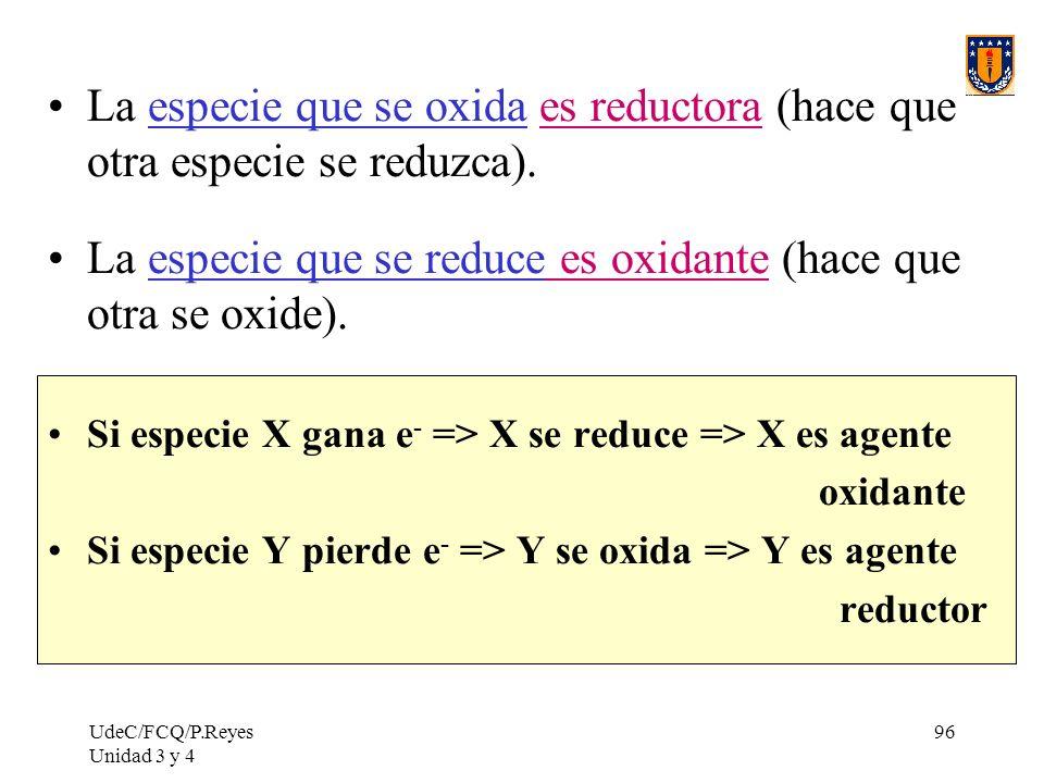 La especie que se reduce es oxidante (hace que otra se oxide).