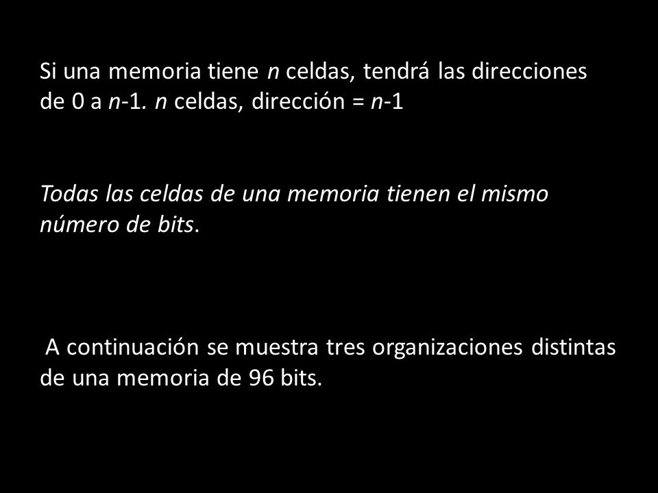 Si una memoria tiene n celdas, tendrá las direcciones de 0 a n-1