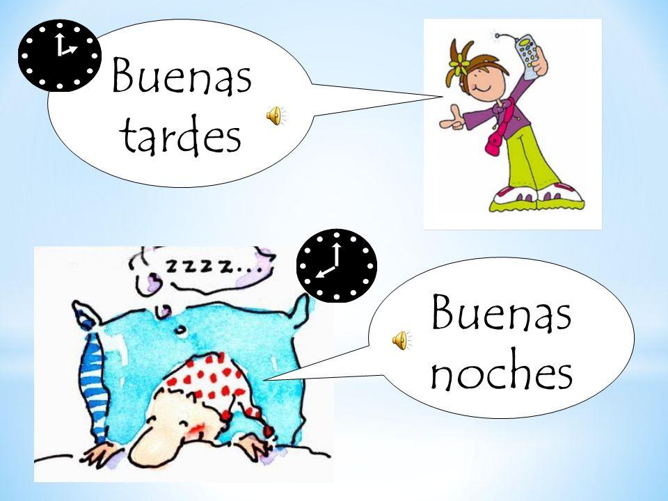 Buenas tardes Buenas noches