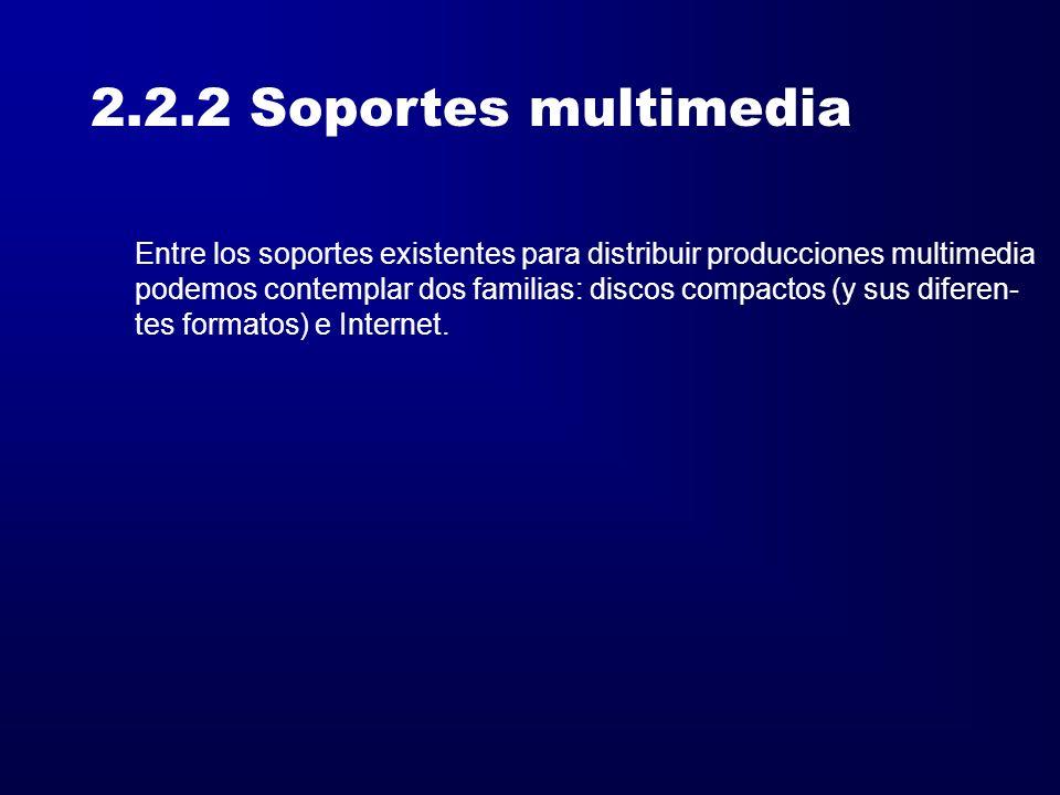 2.2.2 Soportes multimedia Entre los soportes existentes para distribuir producciones multimedia.