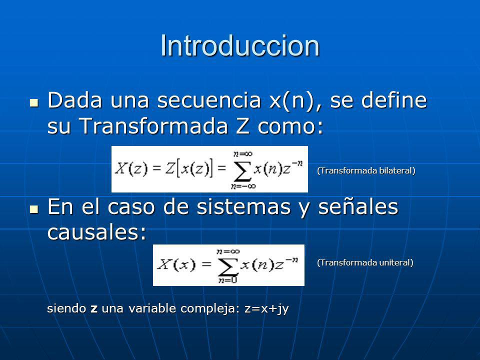 Introduccion Dada una secuencia x(n), se define su Transformada Z como: (Transformada bilateral) En el caso de sistemas y señales causales: