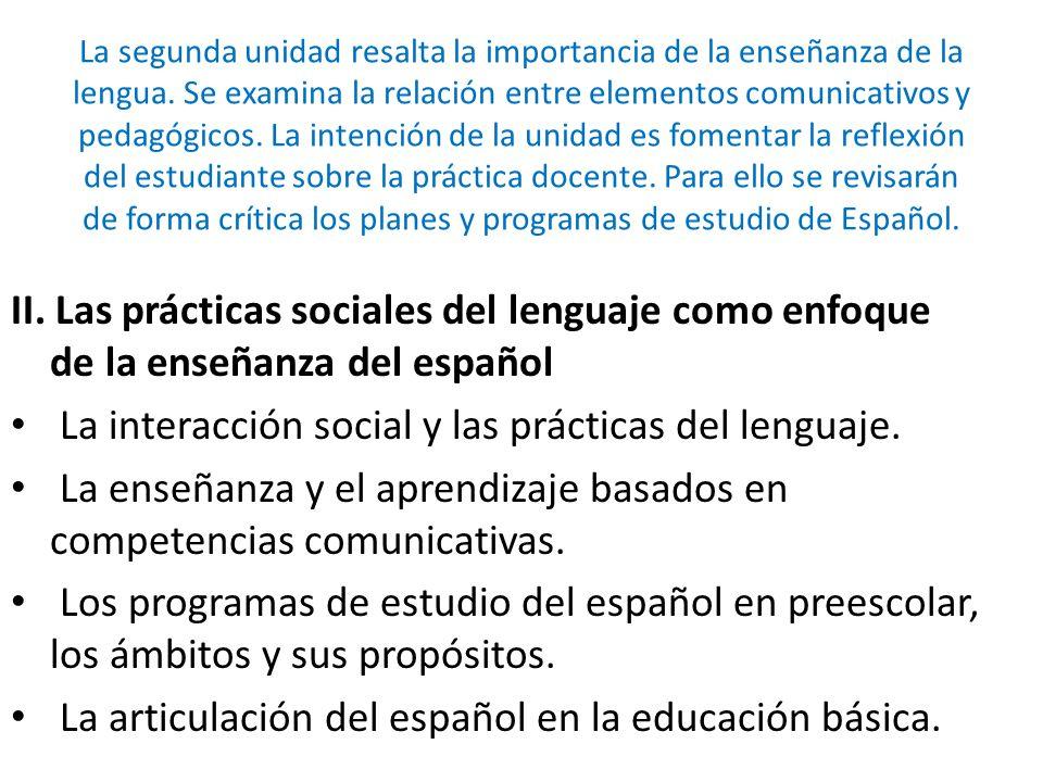 La interacción social y las prácticas del lenguaje.