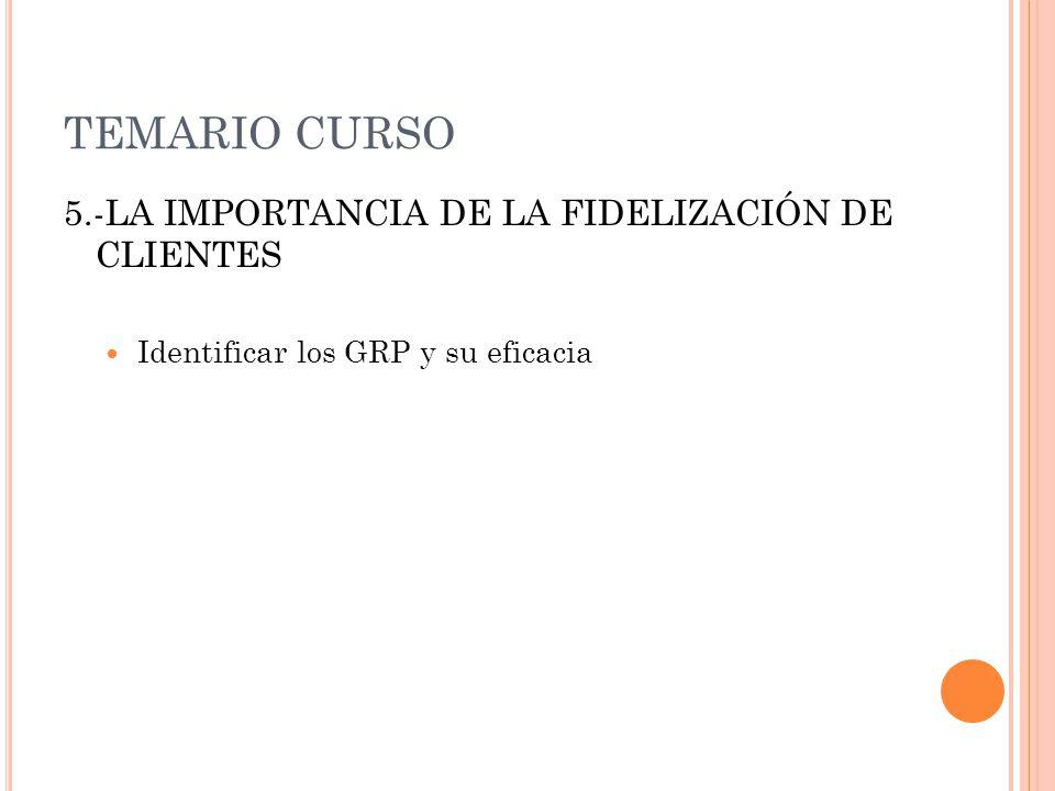 TEMARIO CURSO 5.-LA IMPORTANCIA DE LA FIDELIZACIÓN DE CLIENTES