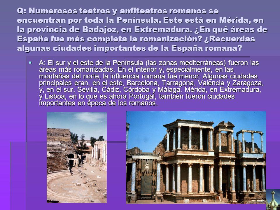 Q: Numerosos teatros y anfiteatros romanos se encuentran por toda la Península. Este está en Mérida, en la provincia de Badajoz, en Extremadura. ¿En qué áreas de España fue más completa la romanización ¿Recuerdas algunas ciudades importantes de la España romana