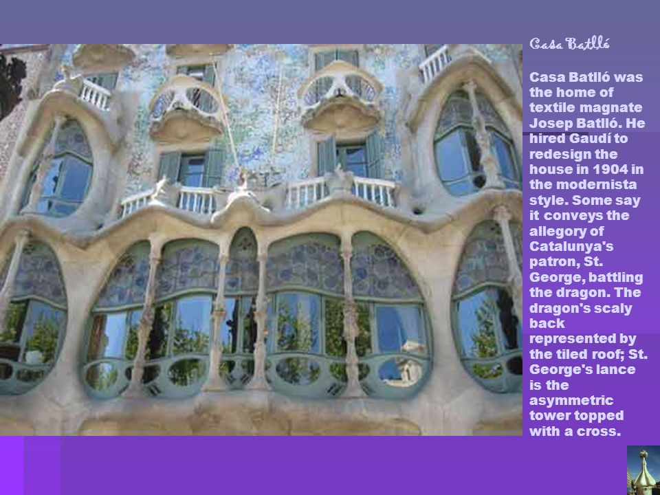 Casa Batlló Casa Batlló was the home of textile magnate Josep Batlló