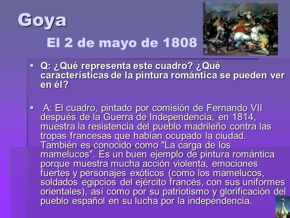 Goya El 2 de mayo de 1808 Q: ¿Qué representa este cuadro ¿Qué características de la pintura romántica se pueden ver en él