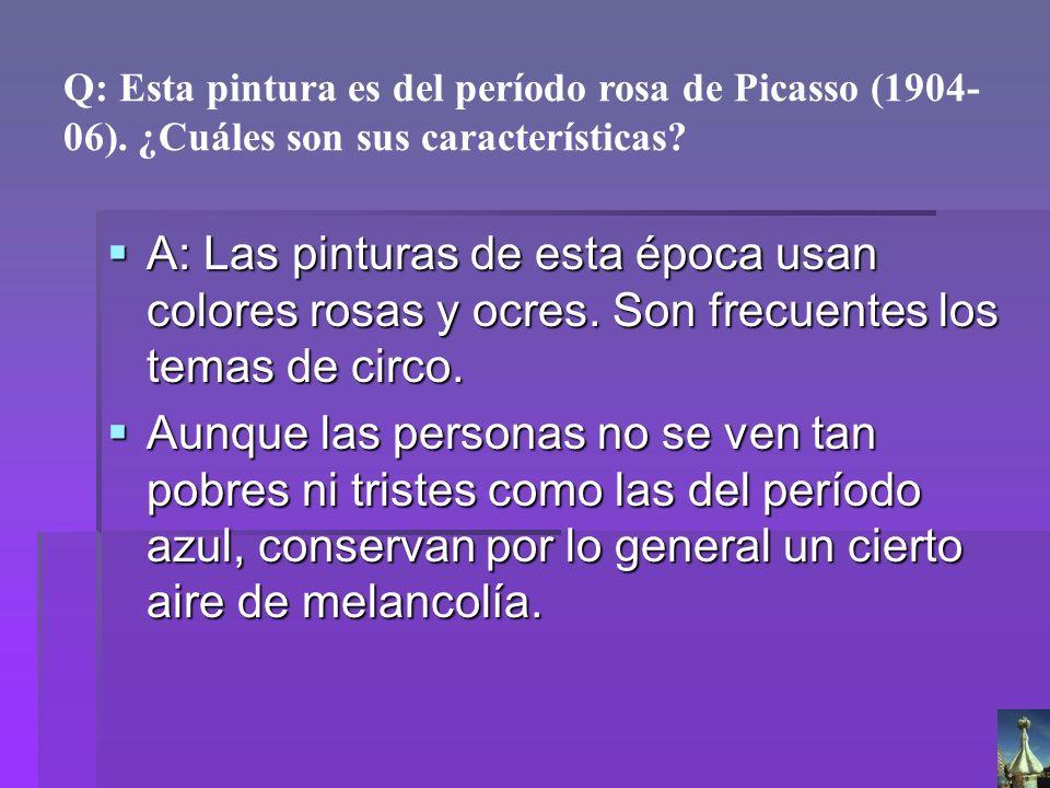 Q: Esta pintura es del período rosa de Picasso (1904-06)