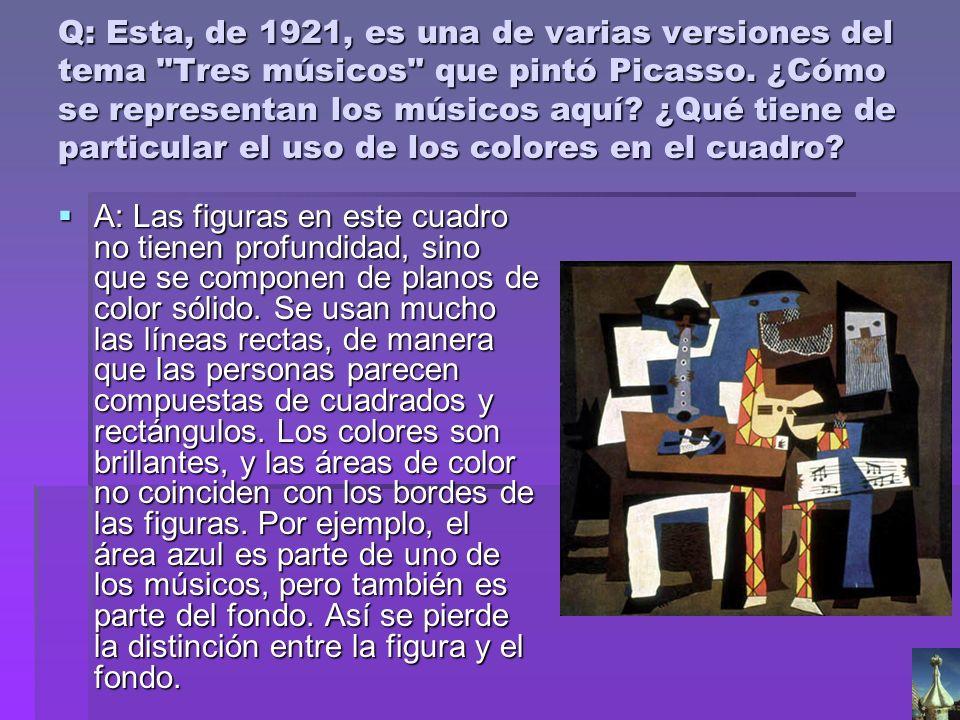 Q: Esta, de 1921, es una de varias versiones del tema Tres músicos que pintó Picasso. ¿Cómo se representan los músicos aquí ¿Qué tiene de particular el uso de los colores en el cuadro