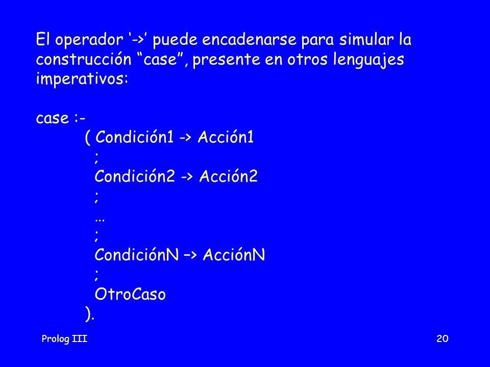( Condición1 -> Acción1 ; Condición2 -> Acción2 …