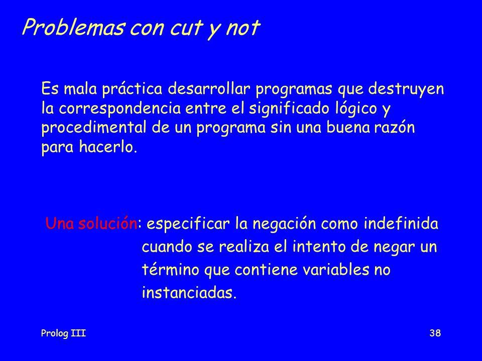 Problemas con cut y not Es mala práctica desarrollar programas que destruyen. la correspondencia entre el significado lógico y.