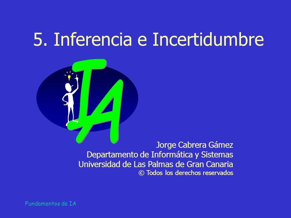 I A 5. Inferencia e Incertidumbre Jorge Cabrera Gámez