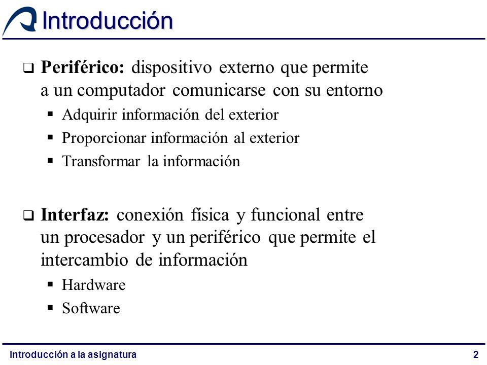 Introducción Periférico: dispositivo externo que permite a un computador comunicarse con su entorno.