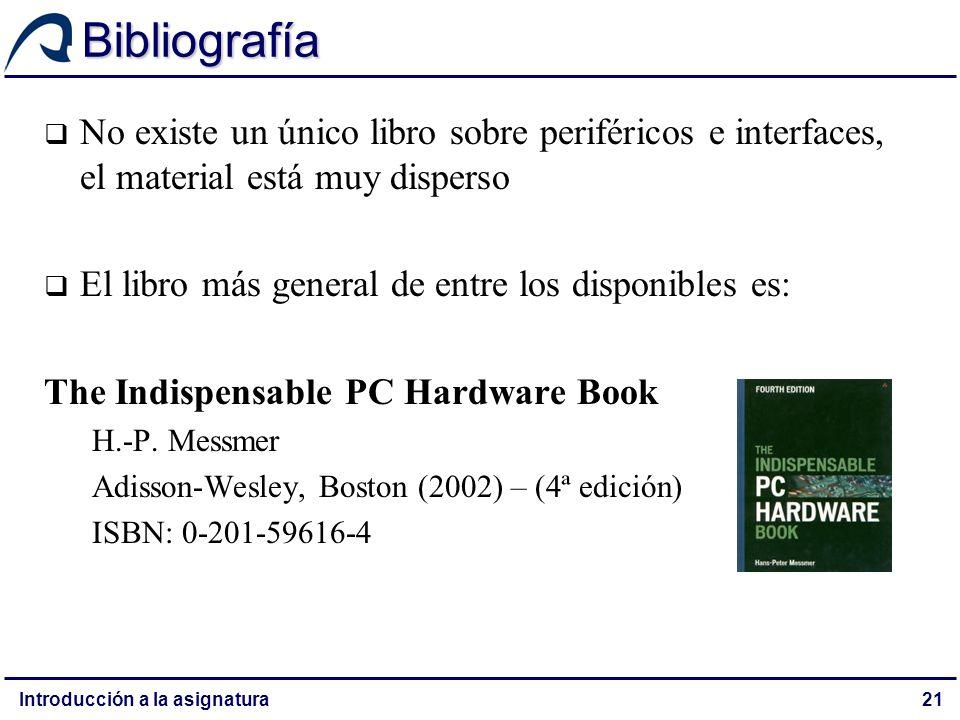 Bibliografía No existe un único libro sobre periféricos e interfaces, el material está muy disperso.