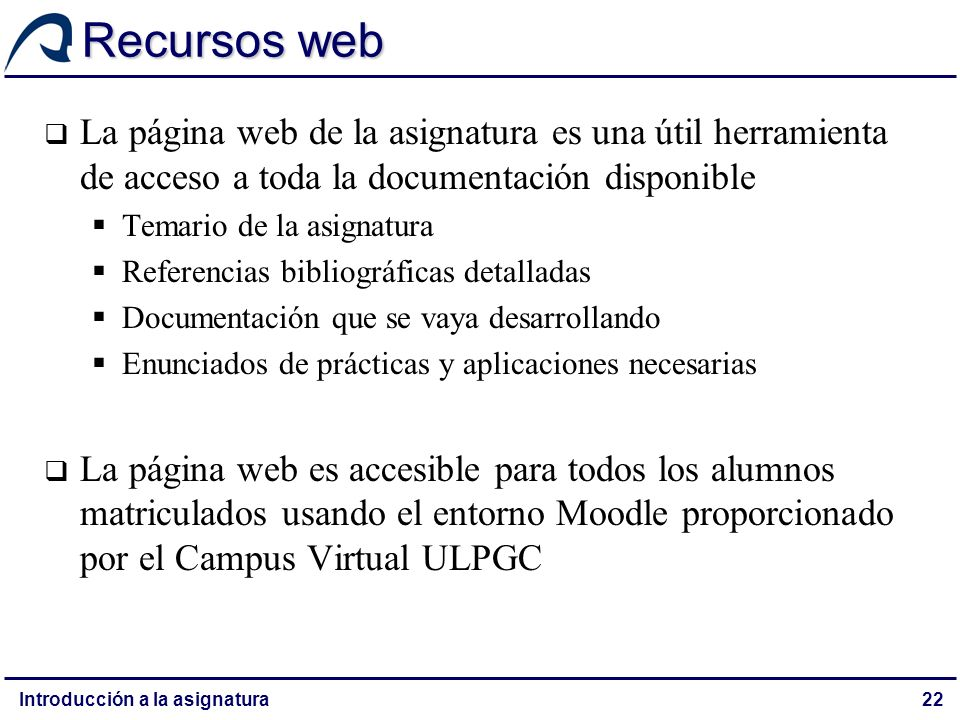 Recursos web La página web de la asignatura es una útil herramienta de acceso a toda la documentación disponible.