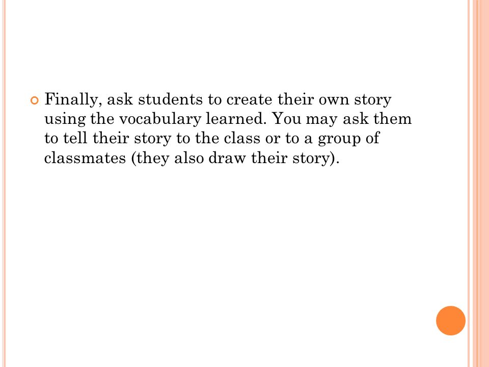Finally, ask students to create their own story using the vocabulary learned.