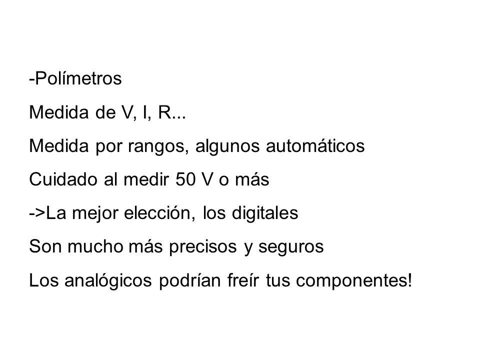 -Polímetros Medida de V, I, R... Medida por rangos, algunos automáticos. Cuidado al medir 50 V o más.