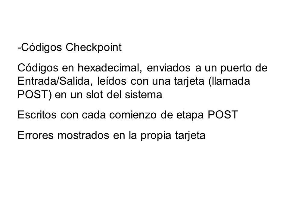 -Códigos Checkpoint Códigos en hexadecimal, enviados a un puerto de Entrada/Salida, leídos con una tarjeta (llamada POST) en un slot del sistema.