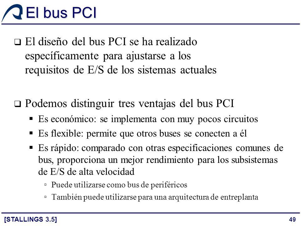 El bus PCI El diseño del bus PCI se ha realizado específicamente para ajustarse a los requisitos de E/S de los sistemas actuales.
