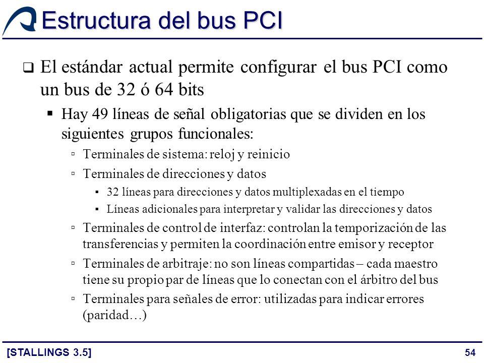 Estructura del bus PCI El estándar actual permite configurar el bus PCI como un bus de 32 ó 64 bits.