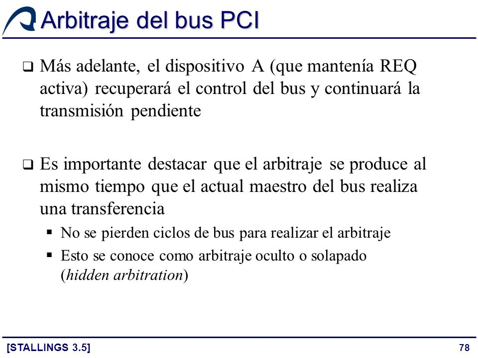Arbitraje del bus PCI Más adelante, el dispositivo A (que mantenía REQ activa) recuperará el control del bus y continuará la transmisión pendiente.