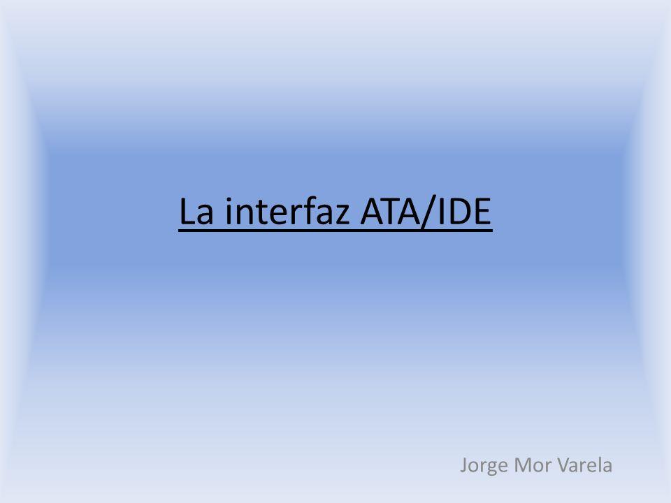 La interfaz ATA/IDE Jorge Mor Varela