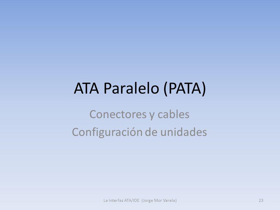 ATA Paralelo (PATA) Conectores y cables Configuración de unidades