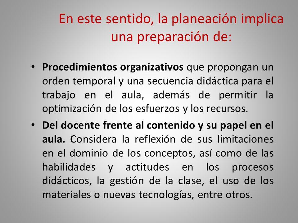 En este sentido, la planeación implica una preparación de:
