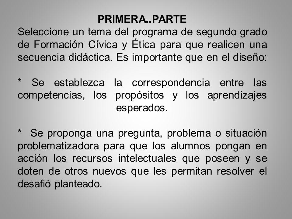 PRIMERA..PARTE Seleccione un tema del programa de segundo grado de Formación Cívica y Ética para que realicen una secuencia didáctica.
