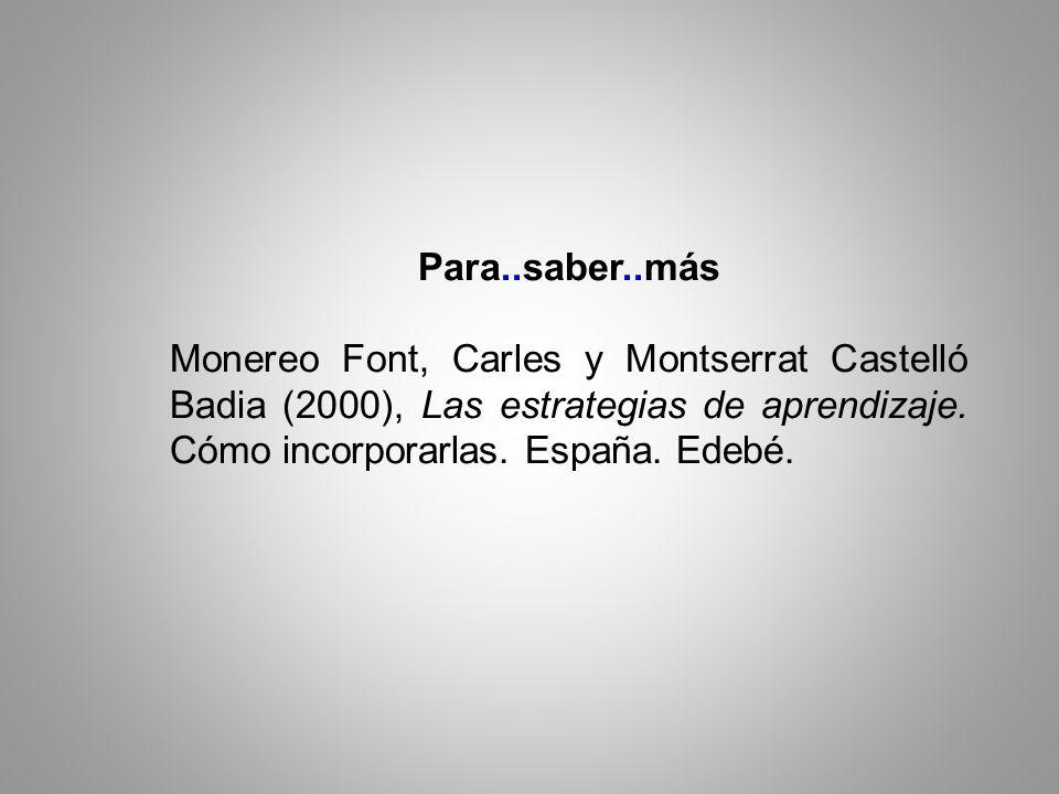 Para..saber..más Monereo Font, Carles y Montserrat Castelló Badia (2000), Las estrategias de aprendizaje.