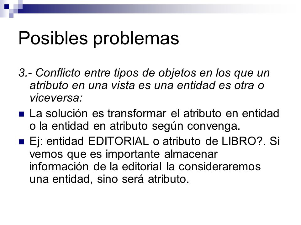 Posibles problemas 3.- Conflicto entre tipos de objetos en los que un atributo en una vista es una entidad es otra o viceversa: