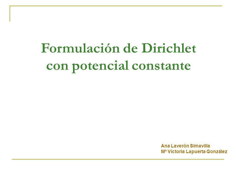 Formulación de Dirichlet con potencial constante