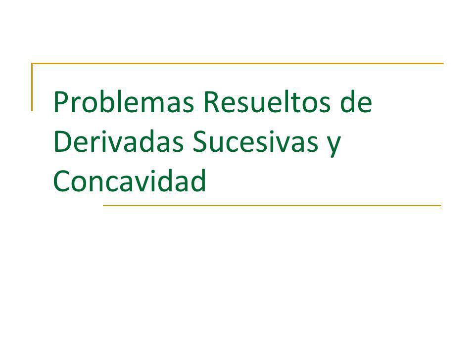 Problemas Resueltos de Derivadas Sucesivas y Concavidad