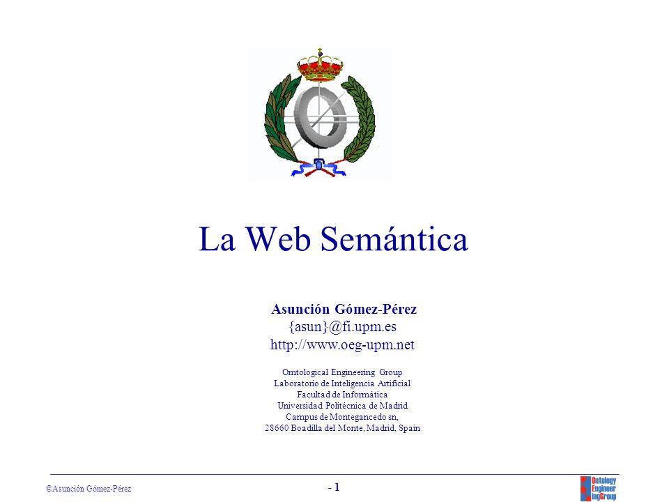 La Web Semántica Asunción Gómez-Pérez {asun}@fi.upm.es