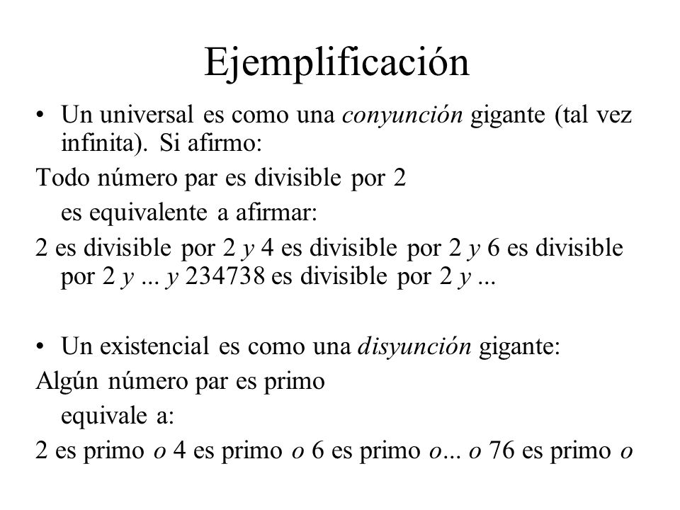 Ejemplificación Un universal es como una conyunción gigante (tal vez infinita). Si afirmo: Todo número par es divisible por 2.