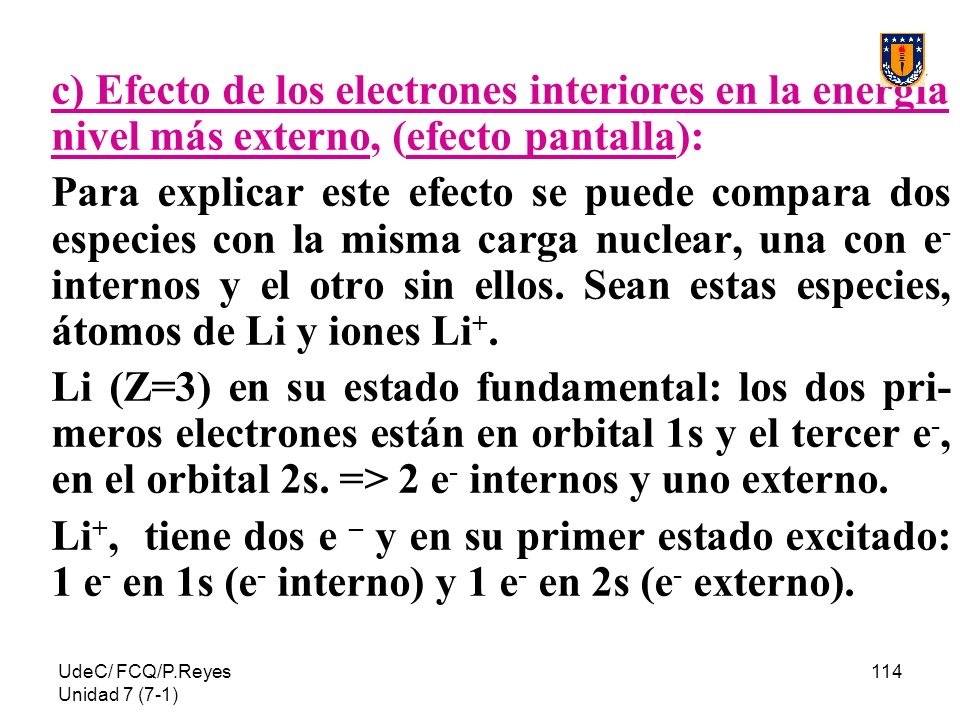 c) Efecto de los electrones interiores en la energía nivel más externo, (efecto pantalla):